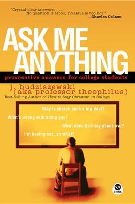 Ask Me Anything: Provocative Answers for College Students - eBook  -     By: J. Budziszewski