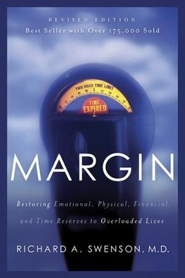 Margin: Restoring Emotional, Physical, Financial, and Time Reserves to Overloaded Lives - eBook  -     By: Richard A. Swenson M.D.