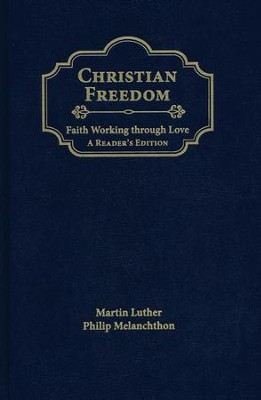 Christian Freedom: Faith Walking Through Love  -     By: Martin Luther