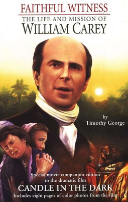 Faithful Witness: The Life and Mission of William Carey  -     By: Timothy George