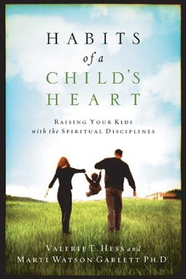 Habits of a Child's Heart: Raising Your Kids with the Spiritual Disciplines - eBook  -     By: Valerie E. Hess, Marti Watson Garlett