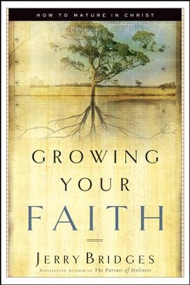 Growing Your Faith: How to Mature in Christ - eBook  -     By: Jerry Bridges