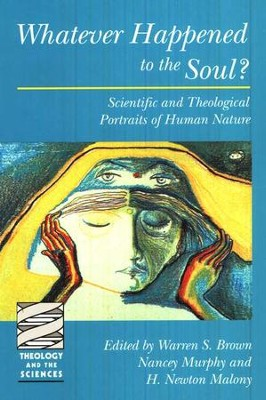 Whatever Happened to the Soul? Scientific and  Theological Portraits of Human Nature  -     By: Warren S. Brown