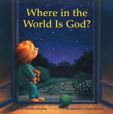 Where In the World Is God?  -     Translated By: Linda M. Maloney     By: Rosemarie Kunzler-Behncke     Illustrated By: Ulises Wensell
