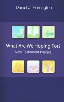 What Are We Hoping For?: New Testament Images  -     By: Daniel J. Harrington S.J.