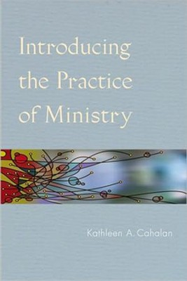 Introducing the Practice of Ministry  -     By: Kathleen A. Cahalan