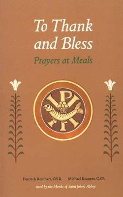 To Thank and Bless: Prayers at Meals  -     By: Michael Kwatera, Dietrich Reinhart