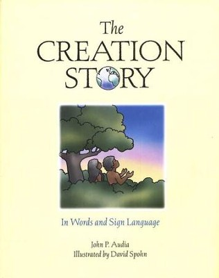 The Creation Story: In Words and Sign Language  -     By: John P. Audia     Illustrated By: David Spohn