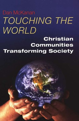 Touching the World: Christian Communities Transforming Society  -     By: Dan McKanan