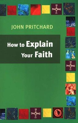 How to Explain Your Faith  -     By: John Pritchard