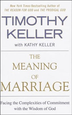 The Meaning of Marriage: Facing the Complexities of Commitment with the Wisdom of God  -     By: Timothy Keller with Kathy Keller