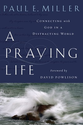 A Praying Life: Connecting with God in a Distracting World - eBook  -     By: Paul Miller