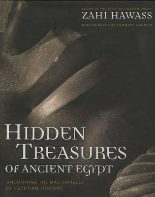 Hidden Treasures of Ancient Egypt: Unearthing the Masterpieces of the Egyptian Museum in Cairo  -     By: Zahi Hawass