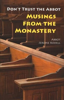 Don't Trust the Abbot: Musings from the Monastery   -     By: Jerome Kodell