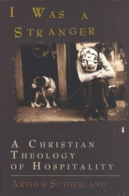 I Was a Stranger: A Christian Theology of Hospitality  -     By: Arthur M. Sutherland