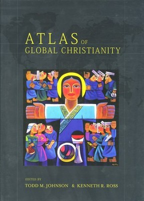 Atlas of Global Christianity   -     Edited By: Todd M. Johnson, Kenneth R. Ross     By: Edited by Todd M. Johnson & Kenneth R. Ross