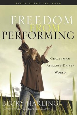 Freedom from Performing: Grace in an Applause-Driven World - eBook  -     By: Becky Harling