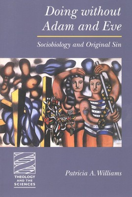 Doing Without Adam and Eve: Sociobiology and Original Sin  -     By: Patricia A. Williams