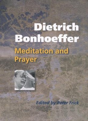 Dietrich Bonhoeffer: Meditation and Prayer  -     By: Peter Frick