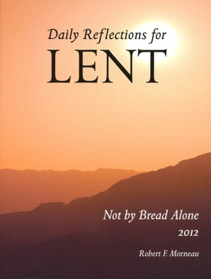 Not by Bread Alone: Daily Reflections for Lent, 2012   -     By: Robert Morneau
