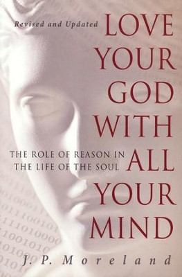 Love Your God with All Your Mind (15th anniversary repack): The Role of Reason in the Life of the Soul - eBook  -     By: J.P. Moreland