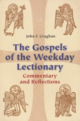 The Gospels of the Weekday Lectionary: Commentary and Reflections  -     By: John F. Craghan