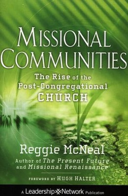 Missional Communities: The Rise of the Post-Congregational Church  -     By: Reggie McNeal