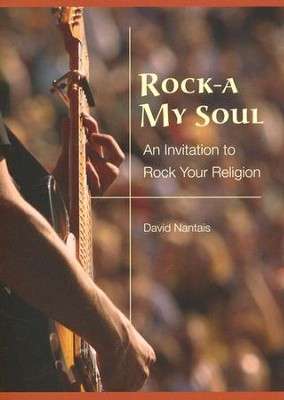 Rock-a My Soul: An Invitation to Rock Your Religion  -     By: David Nantais