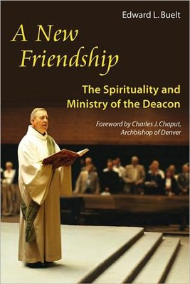 A New Friendship: The Spirituality and Ministry of the Deacon  -     By: Monsignor Edward Buelt