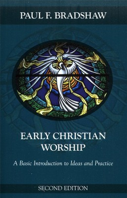 Early Christian Worship: A Basic Introduction to Ideas and Practice, Second Edition  -     By: Paul Bradshaw