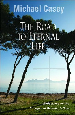 The Road to Eternal Life: Reflections on the Prologue of Benedict's Rule  -     By: Michael Casey