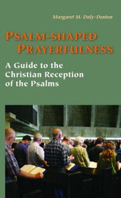 Psalm-Shaped Prayerfulness: A Guide to the Christian Reception of the Psalms  -     By: Margaret Daly-Denton