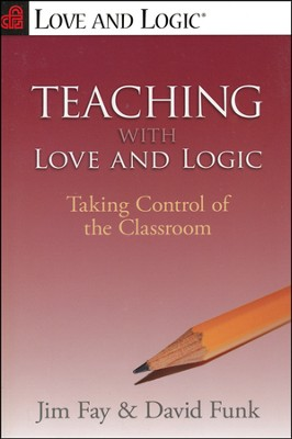 Teaching With Love and Logic: Taking Control of the Classroom  -     By: Jim Fay, David Funk