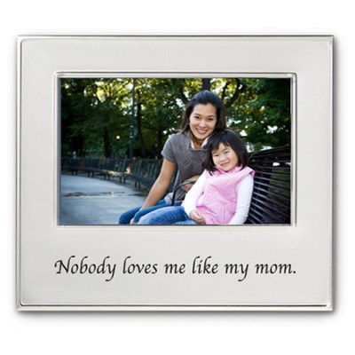 Nobody Loves Me Like My Mom Photo Frame  -