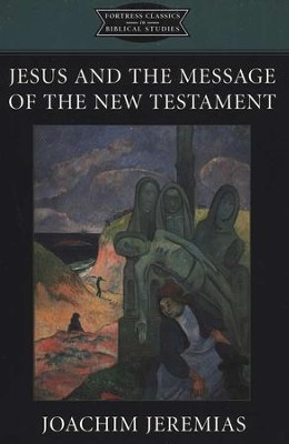 Jesus and the Message of the New Testament  -     By: Joachim Jeremias