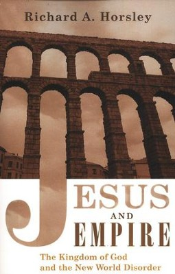 Jesus and Empire: The Kingdom of God and the New World Disorder  -     By: Richard A. Horsley
