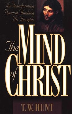 The Mind of Christ               -     By: T.W. Hunt