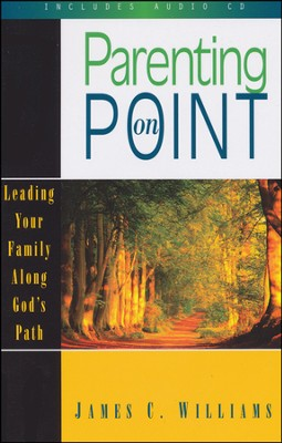Parenting on Point: Leading Your Family Along God's Path with CD   -     By: James C. Williams