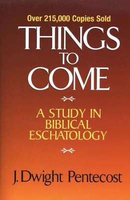 Things to Come   -     By: J. Dwight Pentecost
