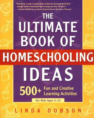 The Ultimate Book of Homeschooling Ideas  -     By: Linda Dobson