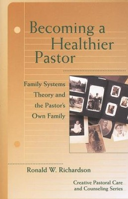 Becoming a Healthier Pastor: Family Systems Theory and the Pastor's Own Family  -     By: Ronald W. Richardson