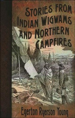 Stories from Indian Wigwams and Northern Campfires  -     By: Egerton Ryerson Young