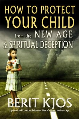 How to Protect Your Child From the New Age & Spiritual Deception  -     By: Berit Kjos