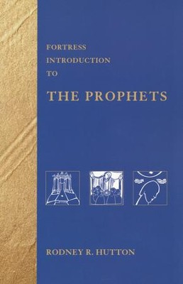 Fortress Introduction to the Prophets  -     By: Rodney R. Hutton