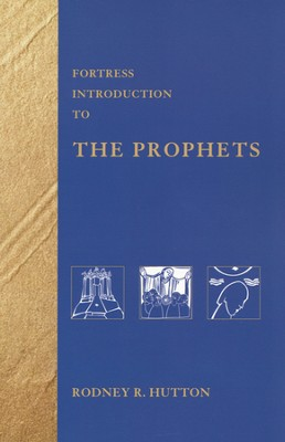 Fortress Introduction to the Prophets - Slightly Imperfect  -     By: Rodney R. Hutton