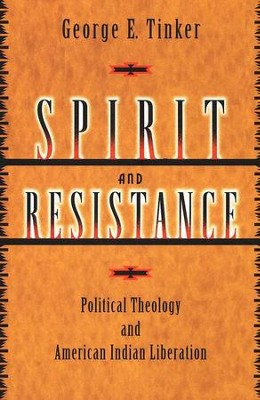 Spirit and Resistance: Political Theology and American Indian Liberation  -     By: George E. Tinker