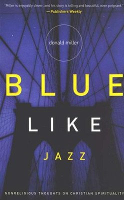 Blue Like Jazz: Non-Religious Thoughts on Christian Spirituality  -     By: Donald Miller