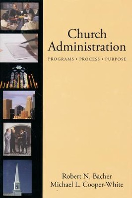 Church Administration: Planning, Process, Purpose  -     By: Robert Bacher, Michael L. Cooper-White