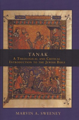 Tanak: A Theological and Critical Introduction to the Jewish Bible  -     By: Marvin A. Sweeney