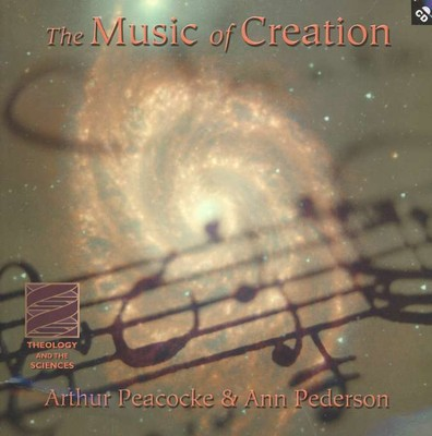 The Music of Creation--Book and CD    -     By: Arthur Peacocke, Ann Pederson
